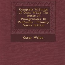 Complete-Writings-of-Oscar-Wilde-The-House-of-Pomegranates-de-Profundis-0